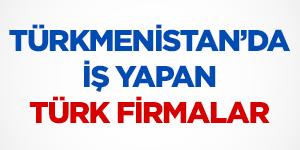 Türkmenistan'da İş ve İşçi Alımı Yapan Türk Firmalar