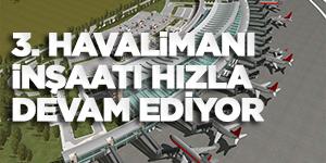 3. Havalimanı İnşaatı Hızla Devam Ediyor