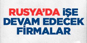 Rusya'da İşe Devam Edecek Türk İnşaat Firmaları
