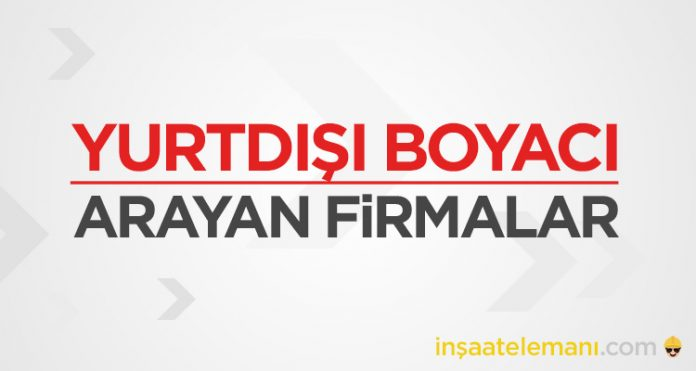 yurtici yurtdisi boyaci arayan firmalar 2021 boya ustasi is ilanlari yurtdisi is ilanlari 2021 turk insaat firmalari isci eleman